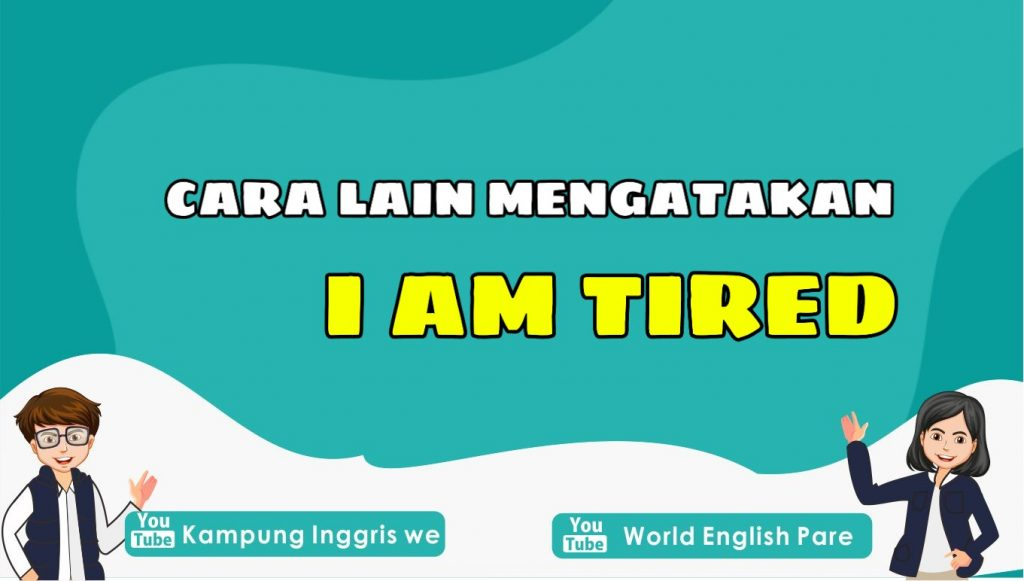 cara lain mengatakan i am tired