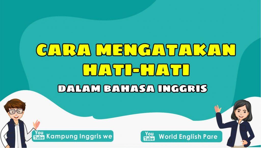 hati-hati dalam bahasa inggris