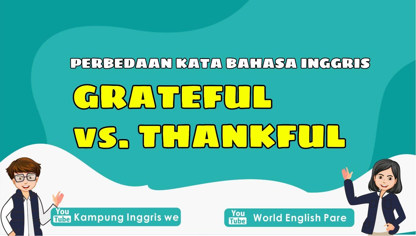 Grateful dan Thankful, Apa Sih Perbedaan Dua Kata Bahasa Inggris Ini?