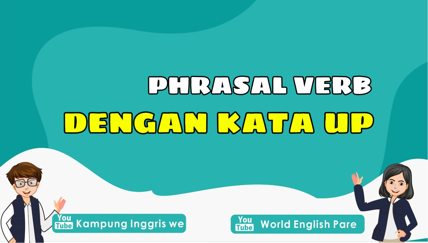 Sudah Tau Phrasal Verbs Dengan Kata Up Belum? Pelajari Melalui Daftar Ini Yuk!